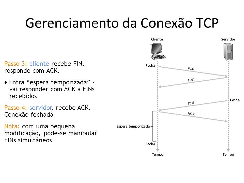 Gerenciamento da Conexão TCP Passo 3: cliente recebe FIN, responde com ACK.