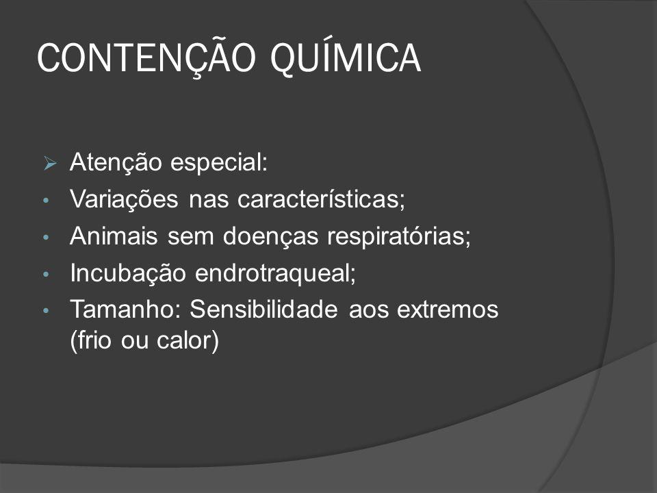 CONTENÇÃO QUÍMICA Atenção especial: Variações nas características; Animais sem doenças respiratórias; Incubação endrotraqueal; Tamanho: Sensibilidade