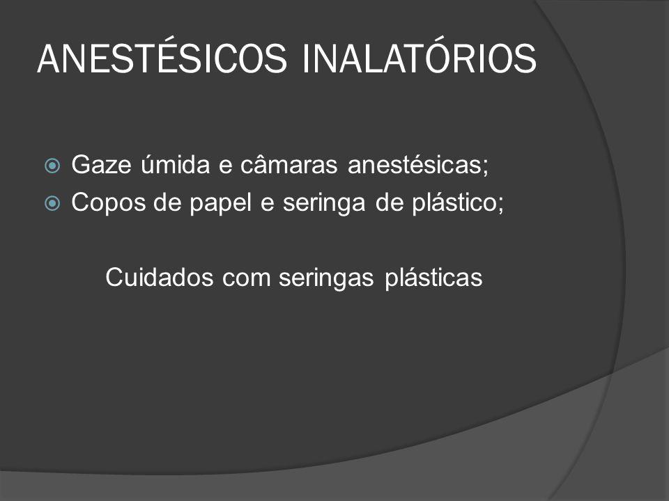 ANESTÉSICOS INALATÓRIOS Gaze úmida e câmaras anestésicas; Copos de papel e seringa de plástico; Cuidados com seringas plásticas
