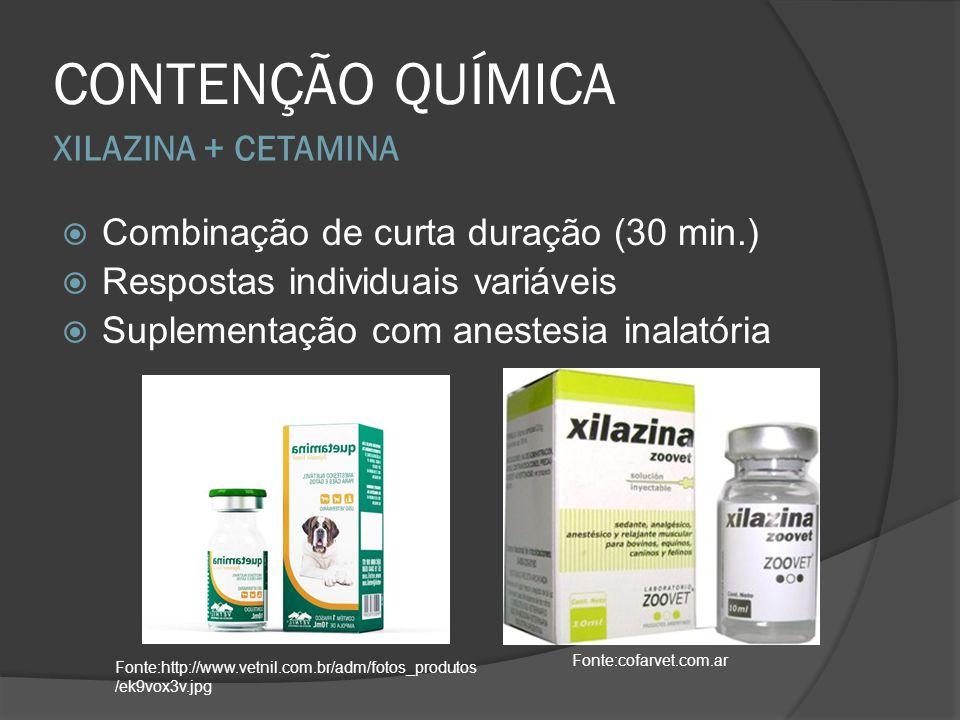 XILAZINA + CETAMINA CONTENÇÃO QUÍMICA Combinação de curta duração (30 min.) Respostas individuais variáveis Suplementação com anestesia inalatória Fon