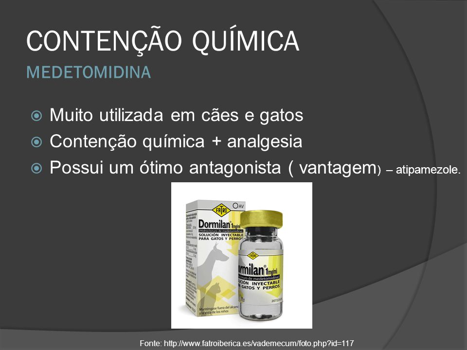 MEDETOMIDINA CONTENÇÃO QUÍMICA Muito utilizada em cães e gatos Contenção química + analgesia Possui um ótimo antagonista ( vantagem ) – atipamezole. F