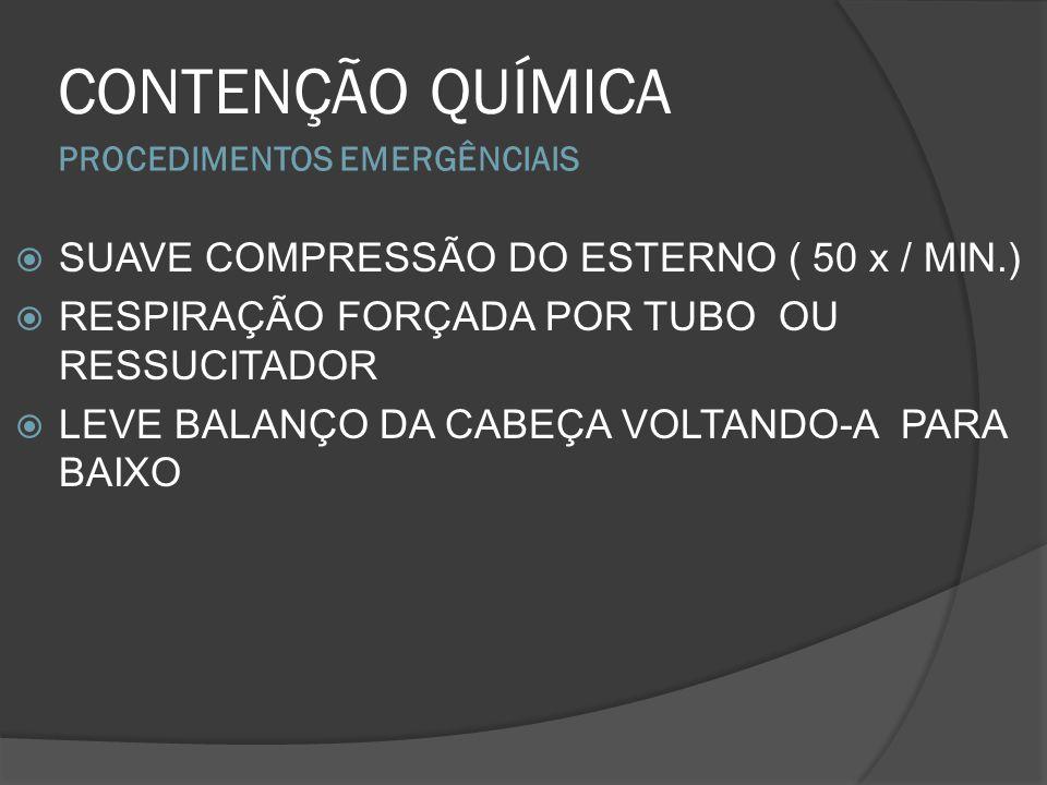 PROCEDIMENTOS EMERGÊNCIAIS CONTENÇÃO QUÍMICA SUAVE COMPRESSÃO DO ESTERNO ( 50 x / MIN.) RESPIRAÇÃO FORÇADA POR TUBO OU RESSUCITADOR LEVE BALANÇO DA CA