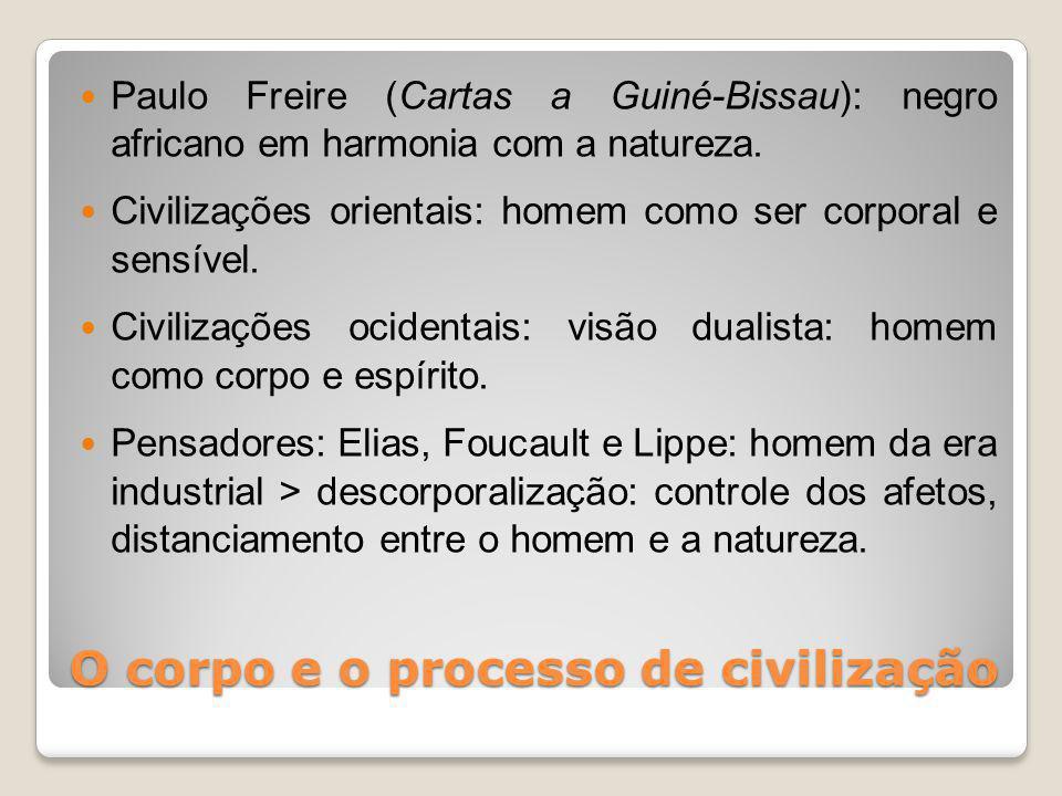 O corpo e o processo de civilização Paulo Freire (Cartas a Guiné-Bissau): negro africano em harmonia com a natureza.