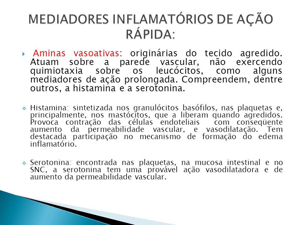 Aminas vasoativas: originárias do tecido agredido. Atuam sobre a parede vascular, não exercendo quimiotaxia sobre os leucócitos, como alguns mediadore