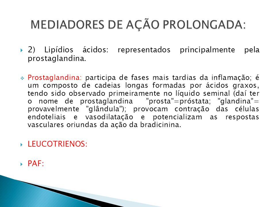 2 ) Lipídios ácidos: representados principalmente pela prostaglandina. Prostaglandina: participa de fases mais tardias da inflamação; é um composto de