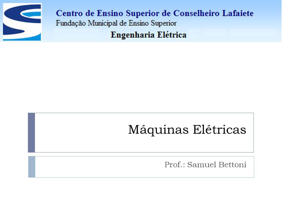 Máquinas Elétricas Sistema Elétrico Conversão Eletromagnética de Energia Sistema Mecânico As Máquinas Elétricas são classificadas quanto à função (conversão de energia) que exercem: Energia Elétrica – Energia Mecânica Motores CC/CA (Máquinas Rotativas) Máquinas Elétricas I Prof.: Samuel Bettoni Centro de Ensino Superior – Conselheiro Lafaiete Aula 1