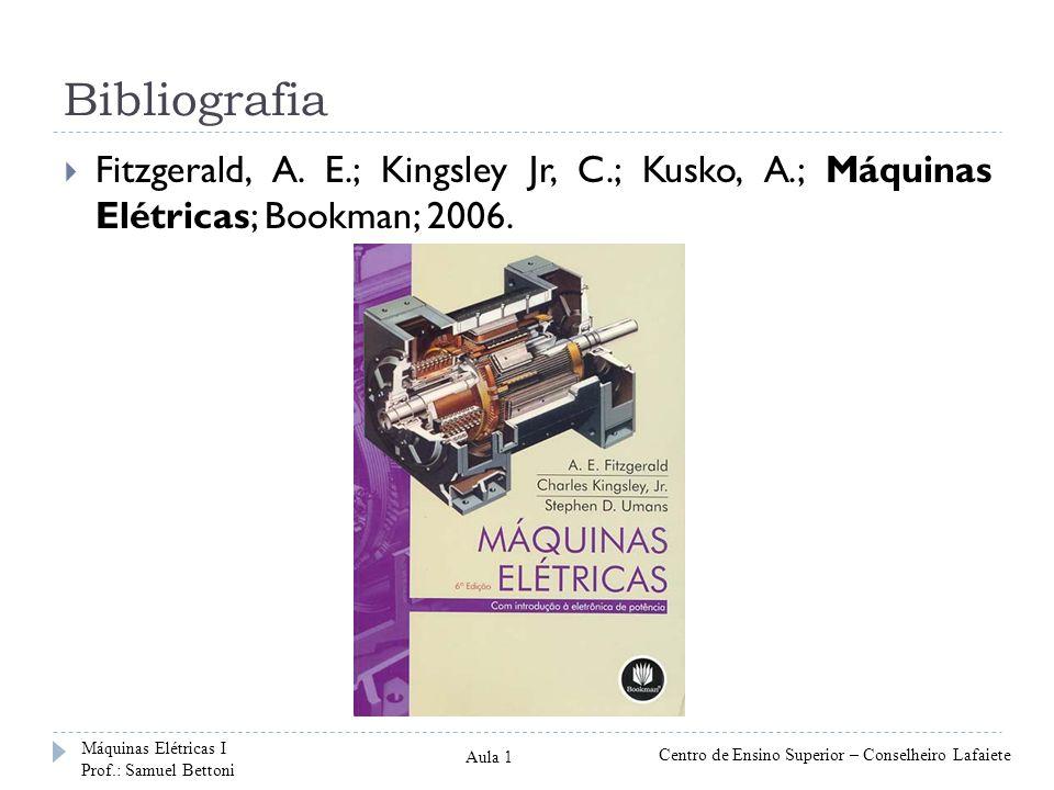Bibliografia Fitzgerald, A. E.; Kingsley Jr, C.; Kusko, A.; Máquinas Elétricas; Bookman; 2006. Máquinas Elétricas I Prof.: Samuel Bettoni Centro de En
