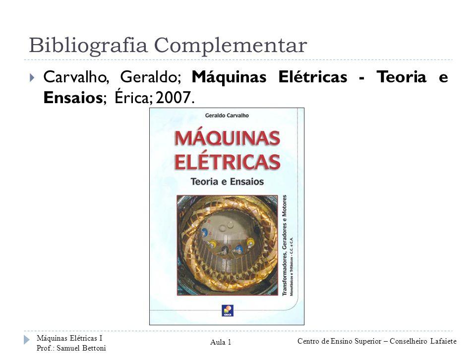 Bibliografia Complementar Carvalho, Geraldo; Máquinas Elétricas - Teoria e Ensaios; Érica; 2007. Máquinas Elétricas I Prof.: Samuel Bettoni Centro de
