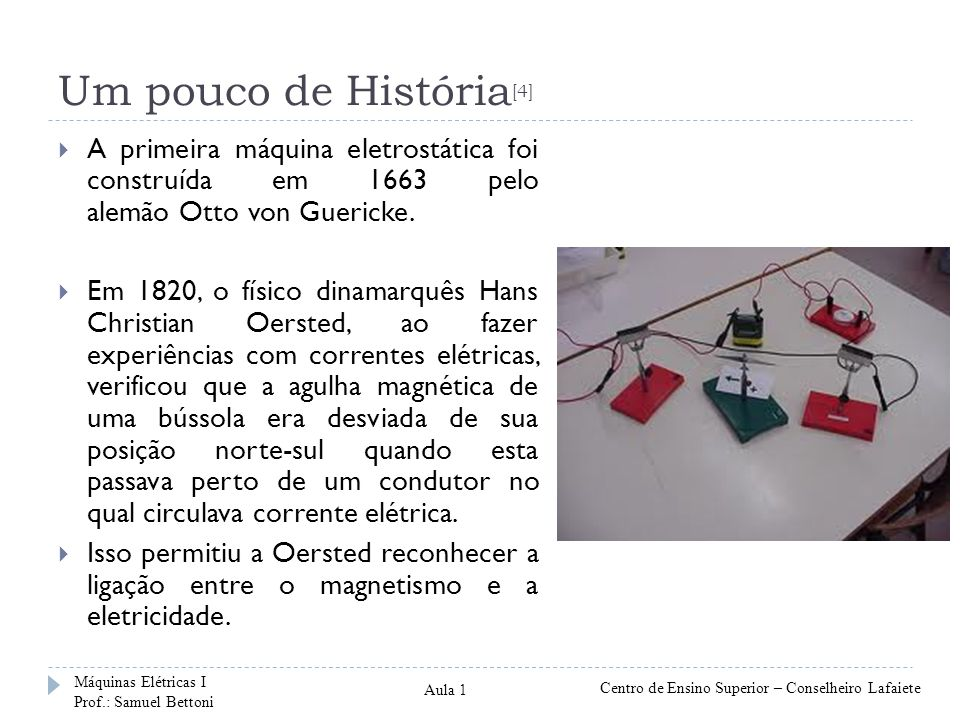 Um pouco de História [4] A primeira máquina eletrostática foi construída em 1663 pelo alemão Otto von Guericke.