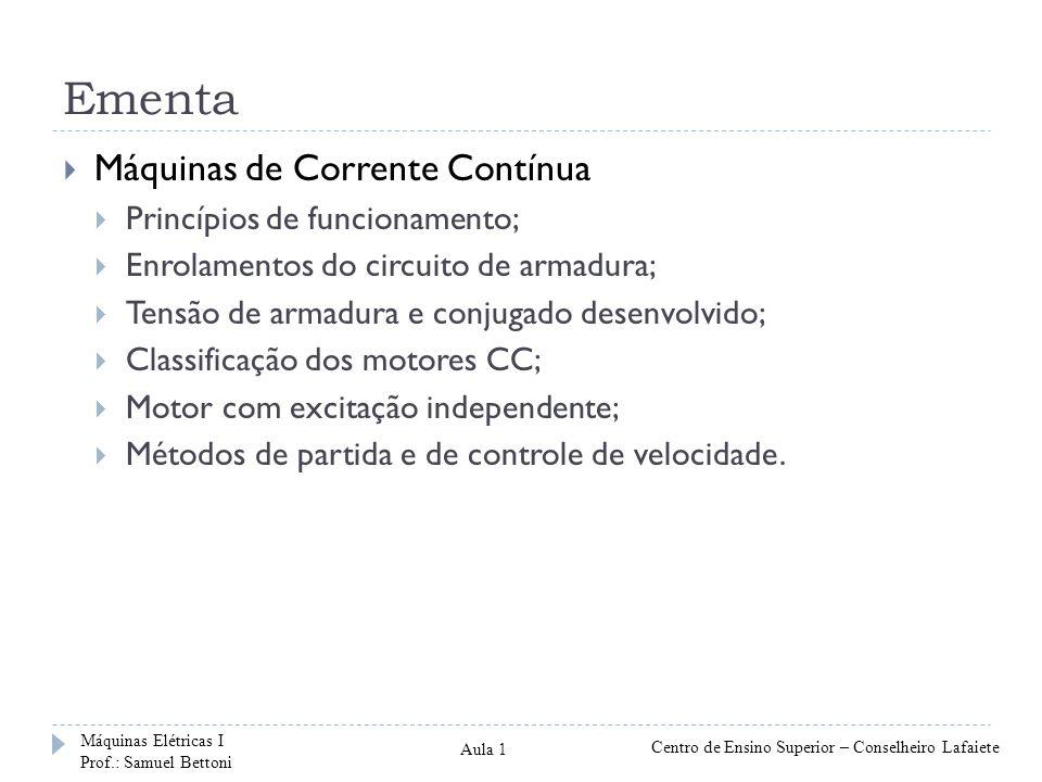 Ementa Máquinas de Corrente Contínua Princípios de funcionamento; Enrolamentos do circuito de armadura; Tensão de armadura e conjugado desenvolvido; C