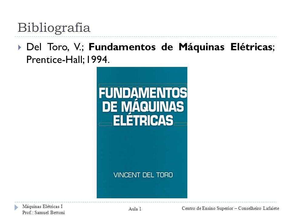 Bibliografia Del Toro, V.; Fundamentos de Máquinas Elétricas; Prentice-Hall; 1994. Máquinas Elétricas I Prof.: Samuel Bettoni Centro de Ensino Superio