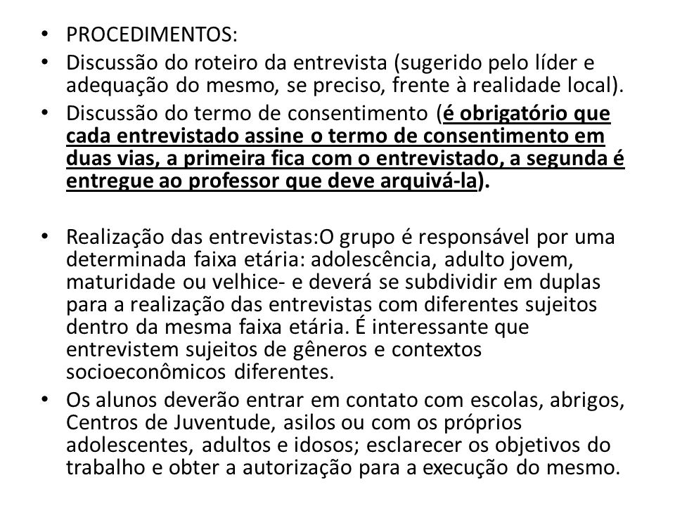 PROCEDIMENTOS: Discussão do roteiro da entrevista (sugerido pelo líder e adequação do mesmo, se preciso, frente à realidade local).