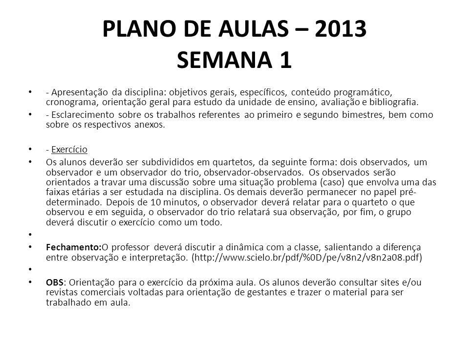 PLANO DE AULAS – 2013 SEMANA 1 - Apresentação da disciplina: objetivos gerais, específicos, conteúdo programático, cronograma, orientação geral para estudo da unidade de ensino, avaliação e bibliografia.