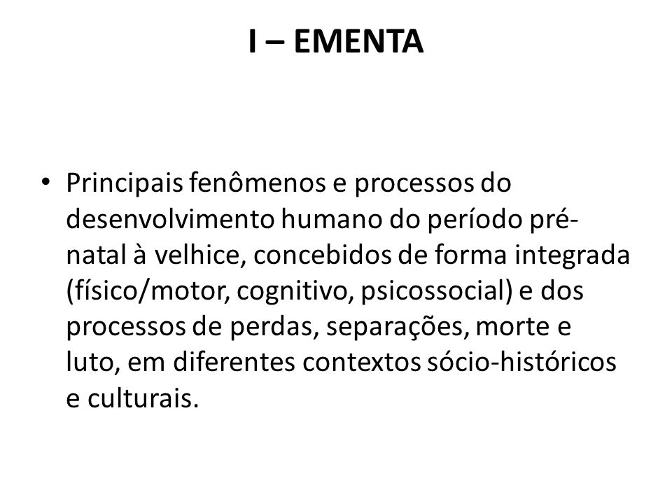 – OBJETIVOS GERAIS Reconhecimento e compreensão dos pressupostos epistemológicos relativos ao processo de desenvolvimento humano.