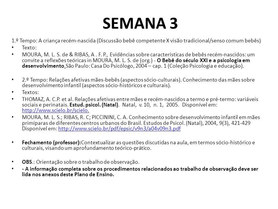 SEMANA 3 1.º Tempo: A criança recém-nascida (Discussão bebê competente X visão tradicional/senso comum bebês) Texto: MOURA, M.