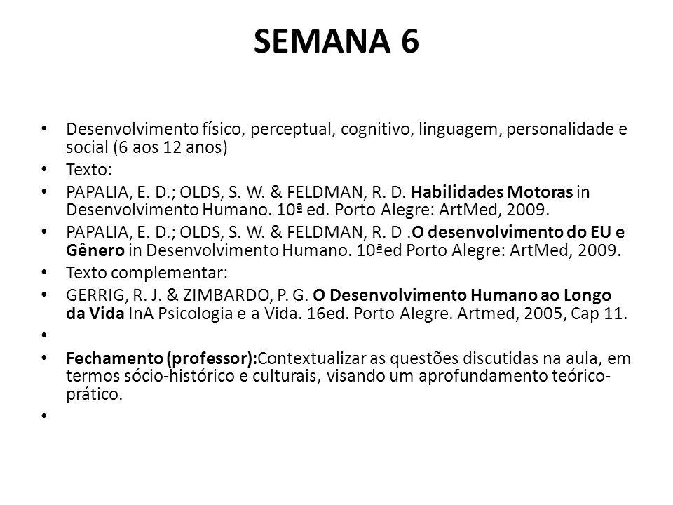 SEMANA 6 Desenvolvimento físico, perceptual, cognitivo, linguagem, personalidade e social (6 aos 12 anos) Texto: PAPALIA, E.