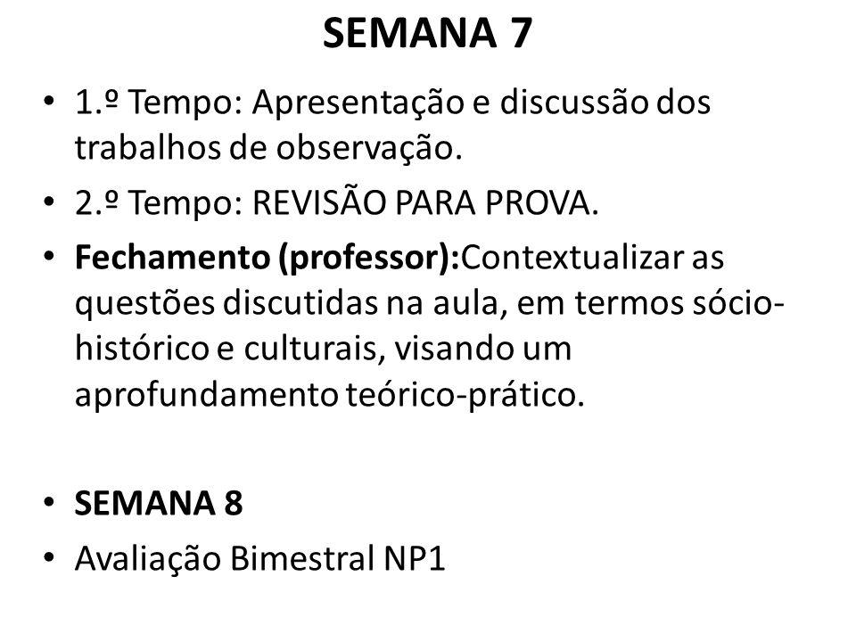 SEMANA 7 1.º Tempo: Apresentação e discussão dos trabalhos de observação.