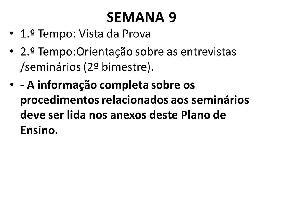 SEMANA 9 1.º Tempo: Vista da Prova 2.º Tempo:Orientação sobre as entrevistas /seminários (2º bimestre).