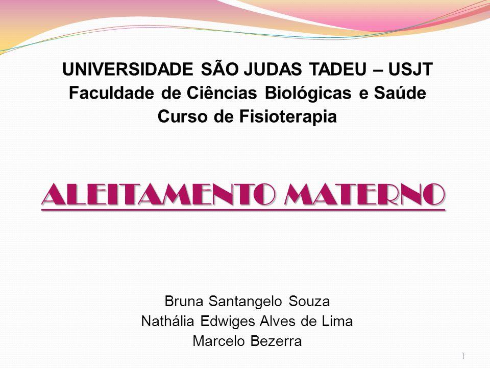 ALEITAMENTO MATERNO UNIVERSIDADE SÃO JUDAS TADEU – USJT Faculdade de Ciências Biológicas e Saúde Curso de Fisioterapia Bruna Santangelo Souza Nathália