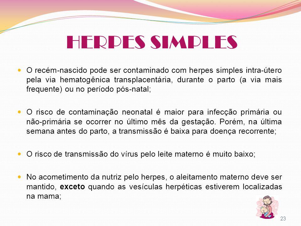 HERPES SIMPLES O recém-nascido pode ser contaminado com herpes simples intra-útero pela via hematogênica transplacentária, durante o parto (a via mais
