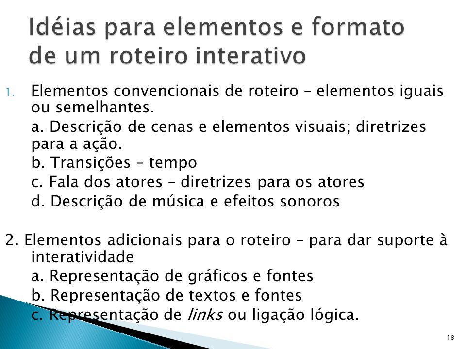 1. Elementos convencionais de roteiro – elementos iguais ou semelhantes. a. Descrição de cenas e elementos visuais; diretrizes para a ação. b. Transiç