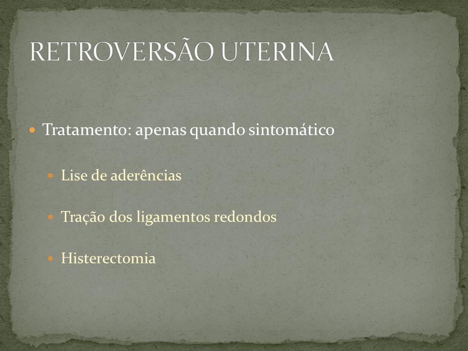 Tratamento: apenas quando sintomático Lise de aderências Tração dos ligamentos redondos Histerectomia
