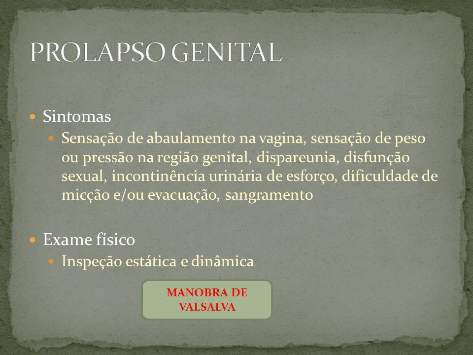 Sintomas Sensação de abaulamento na vagina, sensação de peso ou pressão na região genital, dispareunia, disfunção sexual, incontinência urinária de es