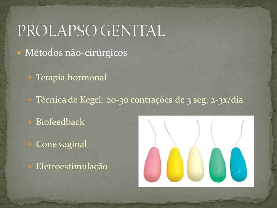 Métodos não-cirúrgicos Terapia hormonal Técnica de Kegel: 20-30 contrações de 3 seg, 2-3x/dia Biofeedback Cone vaginal Eletroestimulacão