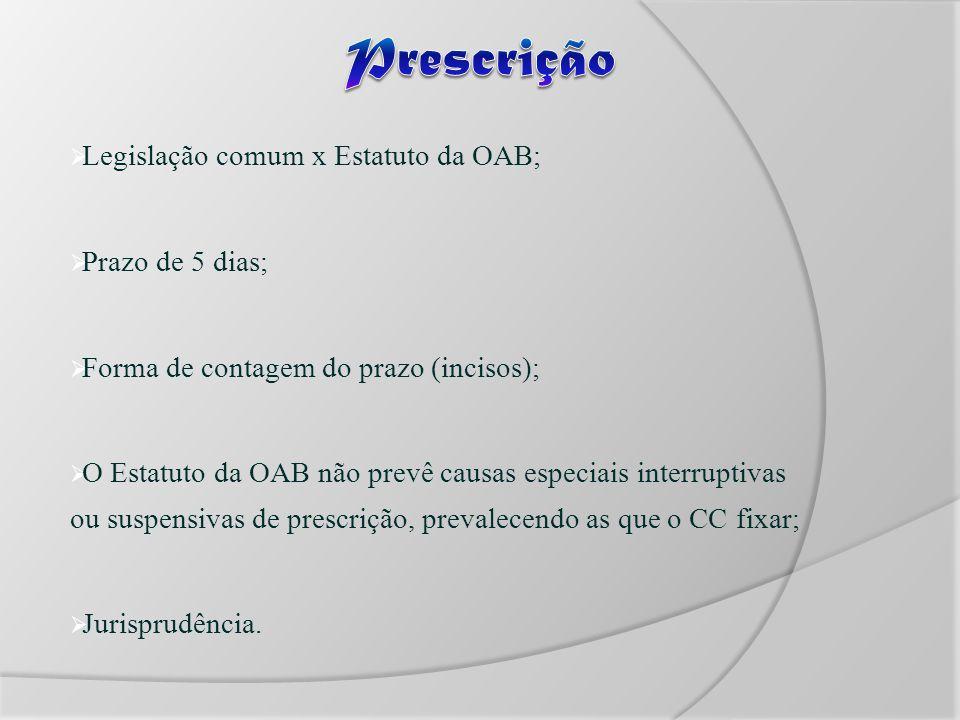 Legislação comum x Estatuto da OAB; Prazo de 5 dias; Forma de contagem do prazo (incisos); O Estatuto da OAB não prevê causas especiais interruptivas ou suspensivas de prescrição, prevalecendo as que o CC fixar; Jurisprudência.