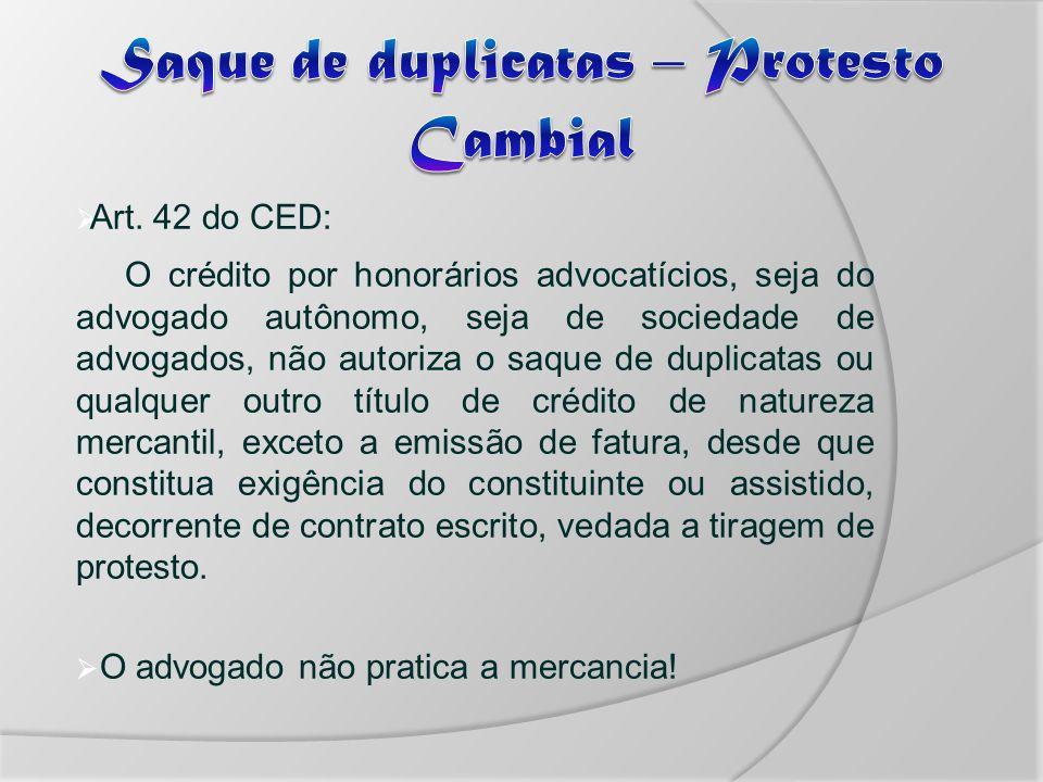Art. 42 do CED: O crédito por honorários advocatícios, seja do advogado autônomo, seja de sociedade de advogados, não autoriza o saque de duplicatas o