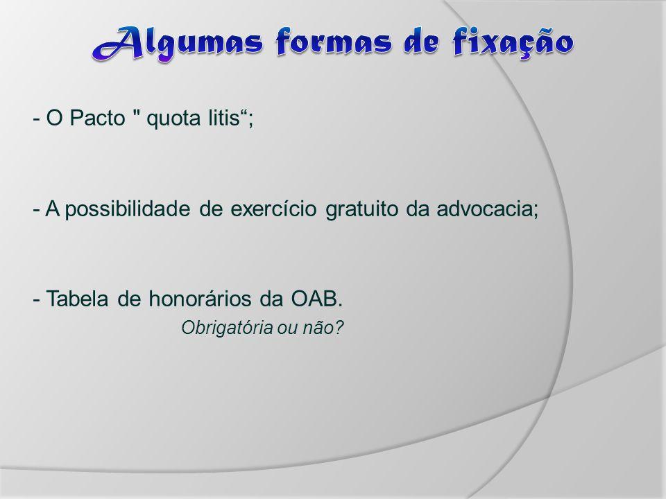 - O Pacto quota litis; - A possibilidade de exercício gratuito da advocacia; - Tabela de honorários da OAB.