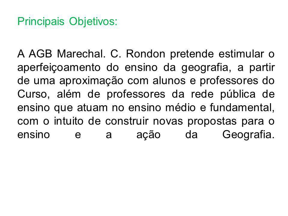 Principais Objetivos: A AGB Marechal. C. Rondon pretende estimular o aperfeiçoamento do ensino da geografia, a partir de uma aproximação com alunos e