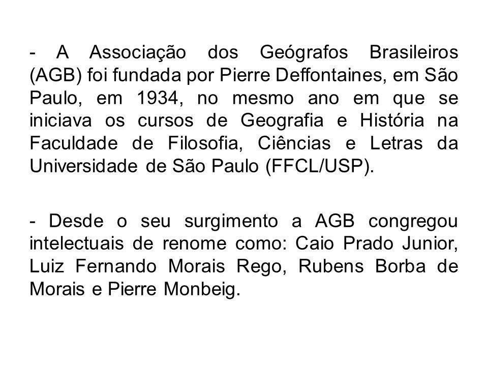 - A Associação dos Geógrafos Brasileiros (AGB) foi fundada por Pierre Deffontaines, em São Paulo, em 1934, no mesmo ano em que se iniciava os cursos d