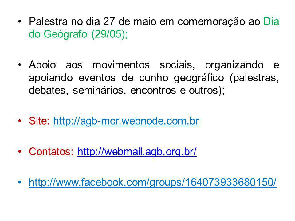 Palestra no dia 27 de maio em comemoração ao Dia do Geógrafo (29/05); Apoio aos movimentos sociais, organizando e apoiando eventos de cunho geográfico