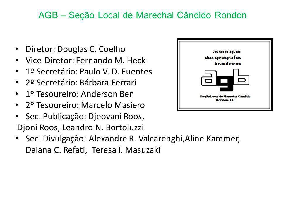 AGB – Seção Local de Marechal Cândido Rondon Diretor: Douglas C. Coelho Vice-Diretor: Fernando M. Heck 1º Secretário: Paulo V. D. Fuentes 2º Secretári