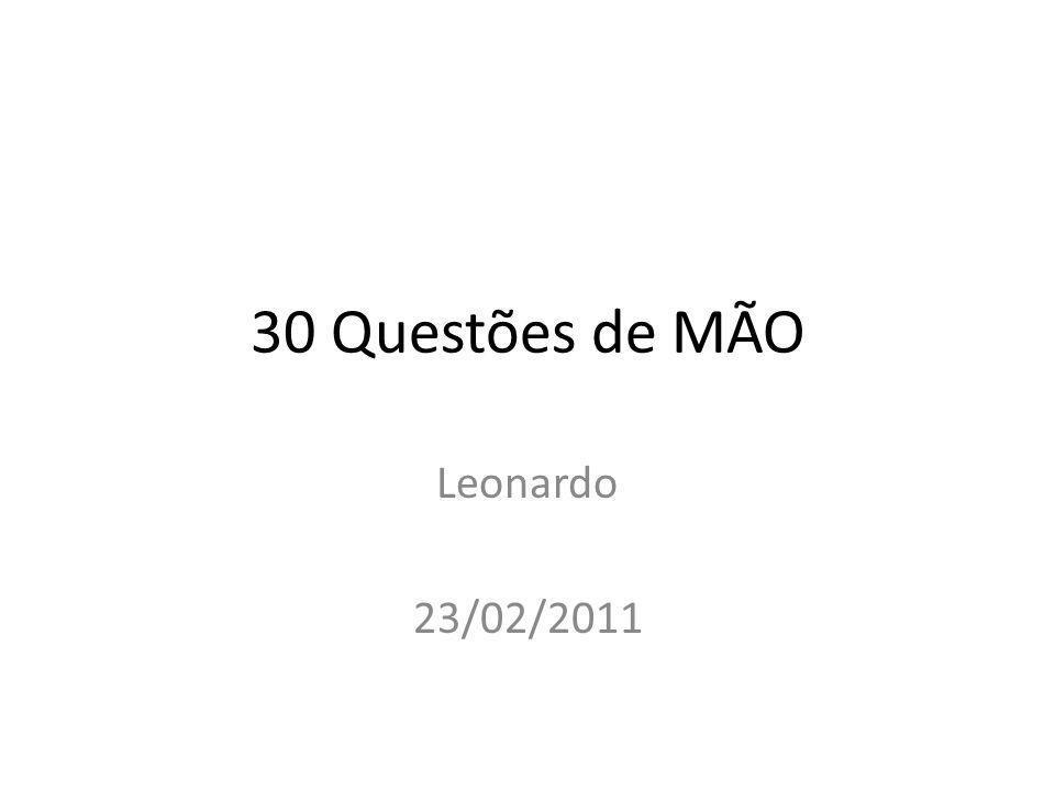30 Questões de MÃO Leonardo 23/02/2011