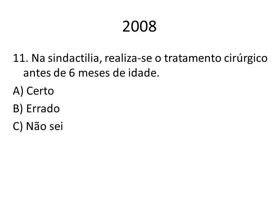 2008 11. Na sindactilia, realiza-se o tratamento cirúrgico antes de 6 meses de idade. A) Certo B) Errado C) Não sei
