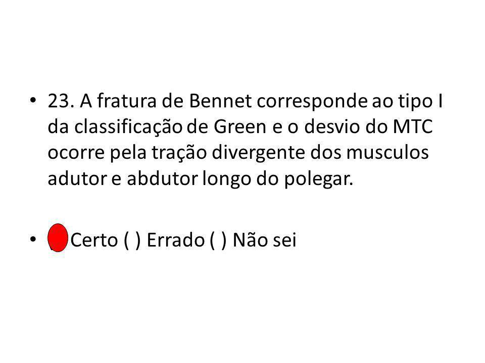 23. A fratura de Bennet corresponde ao tipo I da classificação de Green e o desvio do MTC ocorre pela tração divergente dos musculos adutor e abdutor