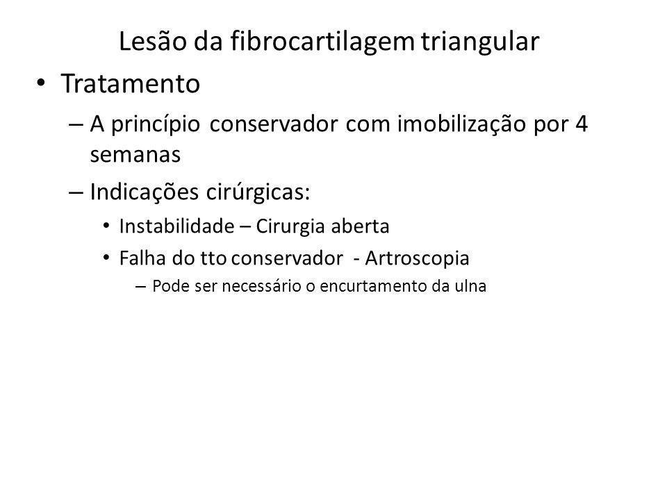 Lesão da fibrocartilagem triangular Tratamento – A princípio conservador com imobilização por 4 semanas – Indicações cirúrgicas: Instabilidade – Cirur