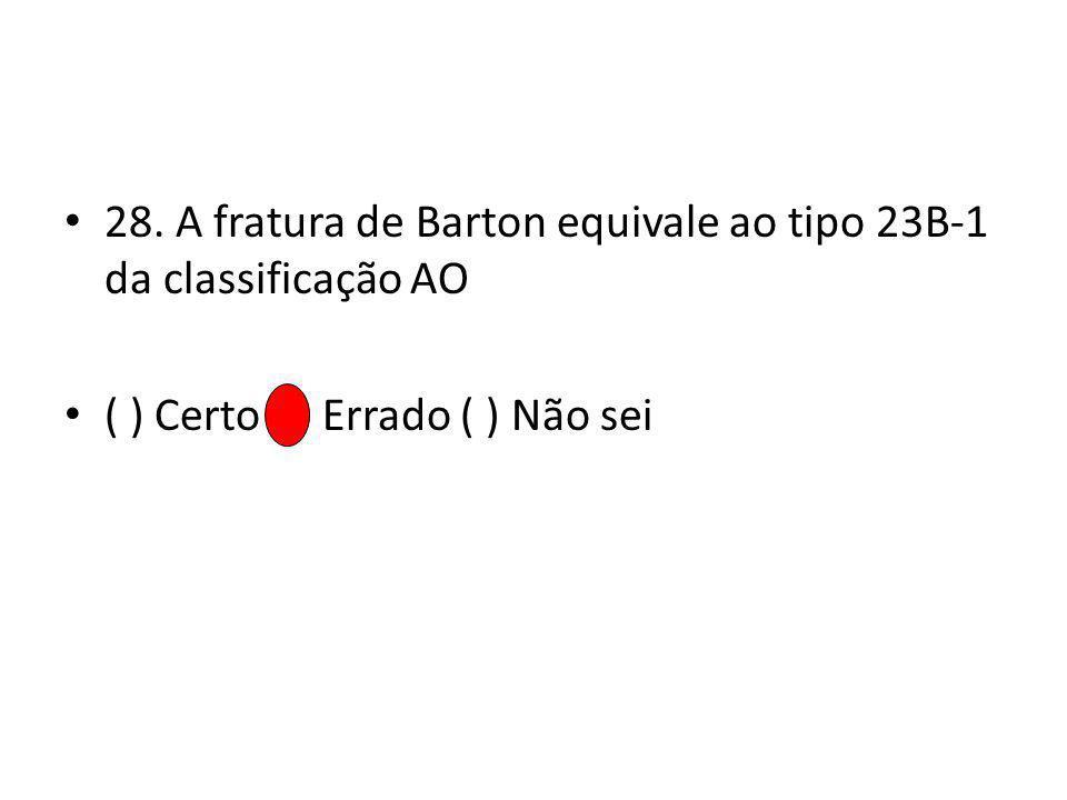 28. A fratura de Barton equivale ao tipo 23B-1 da classificação AO ( ) Certo ( ) Errado ( ) Não sei