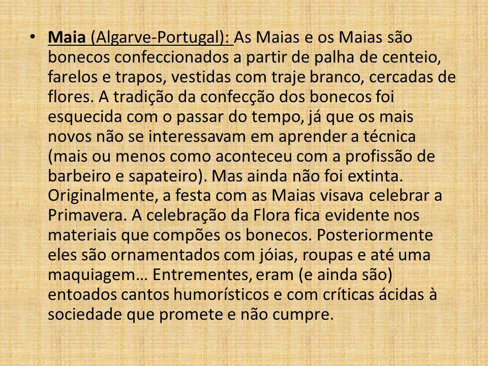 Maia (Algarve-Portugal): As Maias e os Maias são bonecos confeccionados a partir de palha de centeio, farelos e trapos, vestidas com traje branco, cer