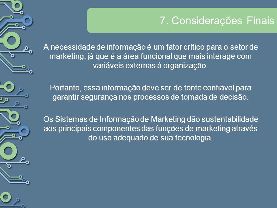 7. Considerações Finais A necessidade de informação é um fator crítico para o setor de marketing, já que é a área funcional que mais interage com vari