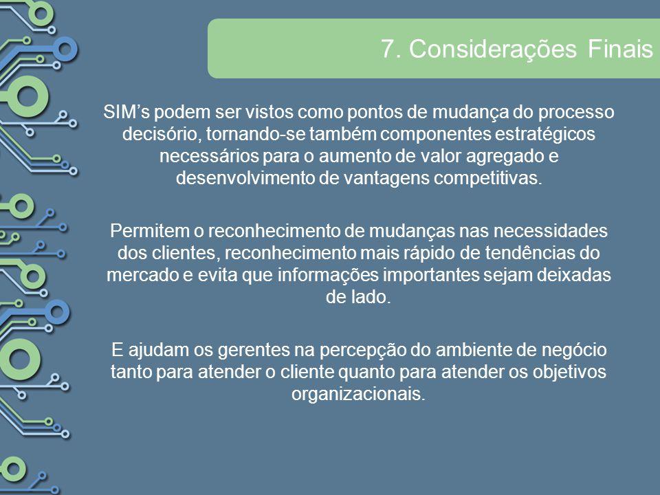 7. Considerações Finais SIMs podem ser vistos como pontos de mudança do processo decisório, tornando-se também componentes estratégicos necessários pa