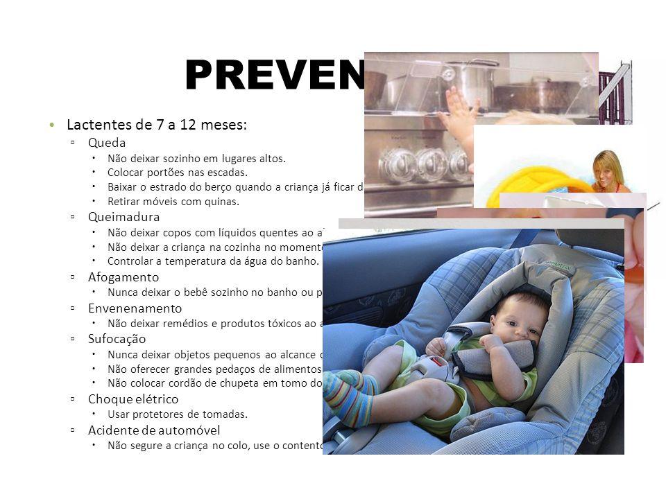 PREVENÇÃO Lactentes de 7 a 12 meses: Queda Não deixar sozinho em lugares altos. Colocar portões nas escadas. Baixar o estrado do berço quando a crianç