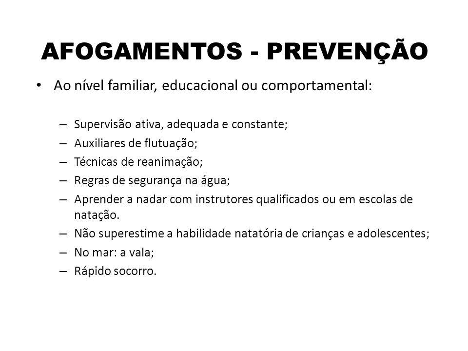 AFOGAMENTOS - PREVENÇÃO Ao nível familiar, educacional ou comportamental: – Supervisão ativa, adequada e constante; – Auxiliares de flutuação; – Técni