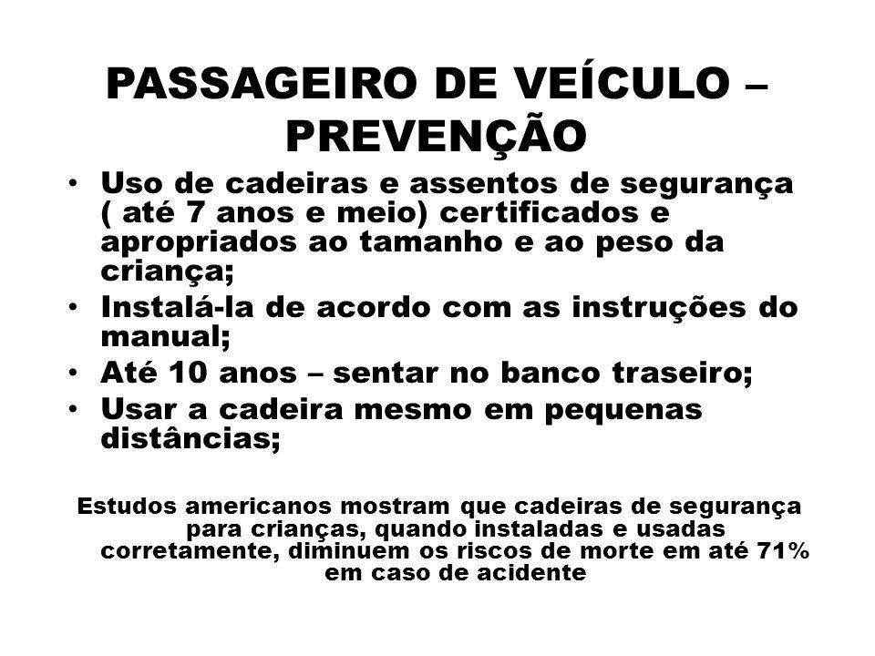 PASSAGEIRO DE VEÍCULO – PREVENÇÃO Uso de cadeiras e assentos de segurança ( até 7 anos e meio) certificados e apropriados ao tamanho e ao peso da cria