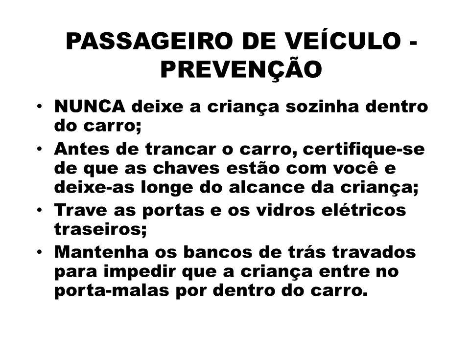 PASSAGEIRO DE VEÍCULO - PREVENÇÃO NUNCA deixe a criança sozinha dentro do carro; Antes de trancar o carro, certifique-se de que as chaves estão com vo