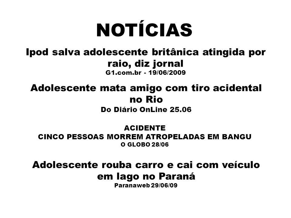 Adolescente mata amigo com tiro acidental no Rio Do Diário OnLine 25.06 Adolescente rouba carro e cai com veículo em lago no Paraná Paranaweb 29/06/09