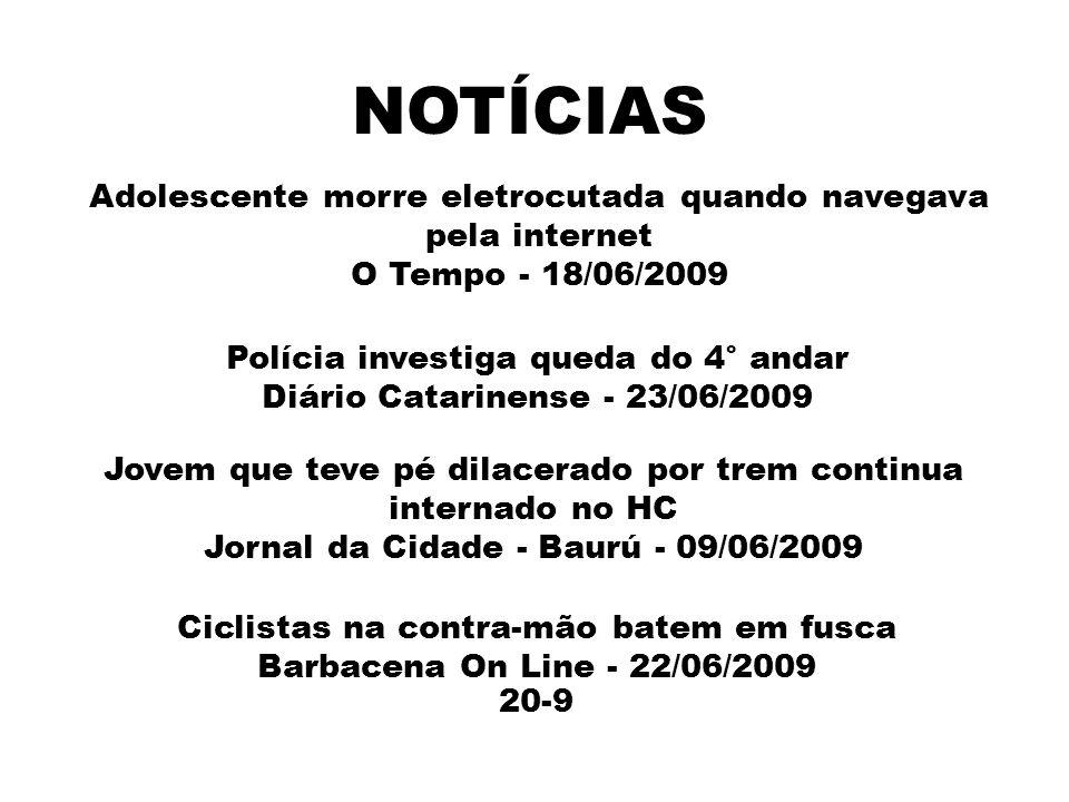 NOTÍCIAS Adolescente morre eletrocutada quando navegava pela internet O Tempo - 18/06/2009 Polícia investiga queda do 4° andar Diário Catarinense - 23