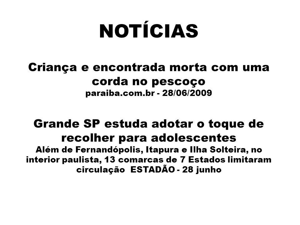 NOTÍCIAS Criança e encontrada morta com uma corda no pescoço paraiba.com.br - 28/06/2009 Grande SP estuda adotar o toque de recolher para adolescentes